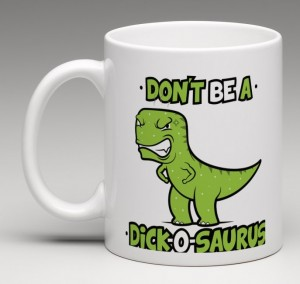 The Original Dick-O-Saurus Mug